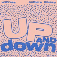 Up and Down — Wavves, Culture Abuse, Wavves and Culture Abuse