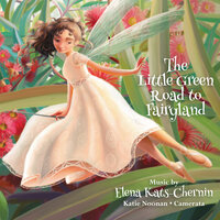The Little Green Road to Fairyland — Katie Noonan, Camerata - Queensland's Chamber Orchestra