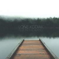 Feet in the Water — Lone Kodiak
