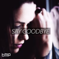 Say Goodbye — The.madpix.project