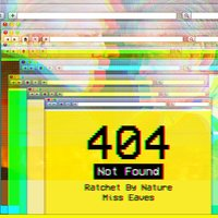 404 Not Found — Miss Eaves, Ratchet By Nature