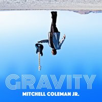 Gravity — Mitchell Coleman Jr