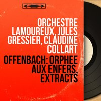 Offenbach: Orphée aux enfers, Extracts — Жак Оффенбах, Orchestre Lamoureux, Jules Gressier, Claudine Collart