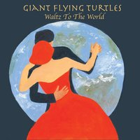 Waltz to the World — Giant Flying Turtles