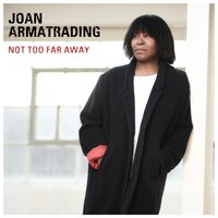 Not Too Far Away — Joan Armatrading
