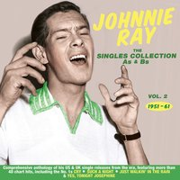 The Singles Collection As & BS 1951-61, Vol. 2 — Johnnie Ray