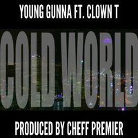 Cold World — Da Real Young Gunna, Clown T