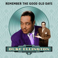 Remember the Good Old Days — Duke Ellington