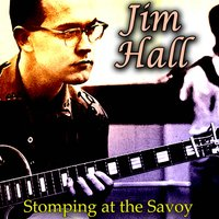 Stomping at the Savoy — Jim Hall
