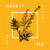 Have It All — Alex Lynch