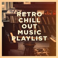 Retro Chill out Music Playlist — Minimal Lounge, Chillout Lounge, Chill Out 2017
