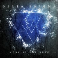 Gone by the Dusk — Delta Enigma