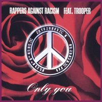 Only You — Rappers Against Racism, Trooper, Rappers Against Racism feat. Trooper, La Mazz & Down Low