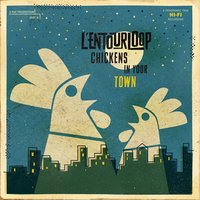Chickens in Your Town — L'Entourloop