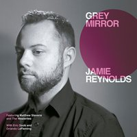 Grey Mirror — Jamie Reynolds, Jamie Reynolds Trio