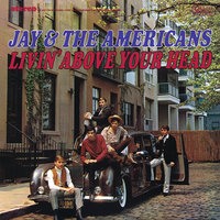 Livin' Above Your Head — Jay & The Americans