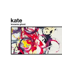 Kate — Knowne Ghost