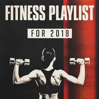 Fitness Playlist for 2018 — сборник