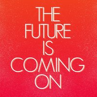 The Future Is Coming On — George Privatti, Guille Placencia