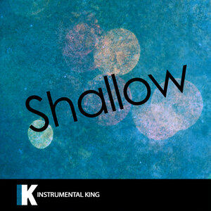 Instrumental King - Shallow (In the Style of Lady Gaga & Bradley Cooper)