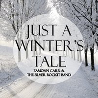 Just a Winter's Tale - Single — Eamonn Carr | The Silver Rockit Band, Eamonn Carr, The Silver Rockit Band