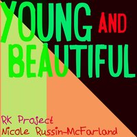 Young and Beautiful — R.K. Project & Nicole Russin-McFarland