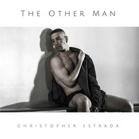 The Other Man — Christopher Estrada