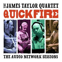 Quick Fire: The Audio Network Sessions — The James Taylor Quartet