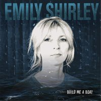 Build Me a Boat — Emily Shirley