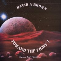 Toward the Light 7: Relax and Breathe — David A Brown