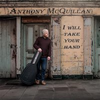 I Will Take Your Hand — Anthony McQuillan