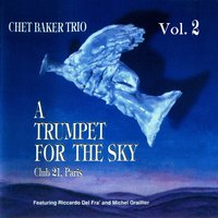 A Trumpet for the Sky, Vol. 2 — Michel Graillier, Riccardo Del Fra, Chet Baker Trio
