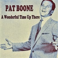 A Wonderful Time Up There — Pat Boone
