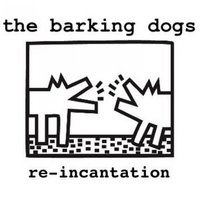 Re-Incantation — The Barking Dogs