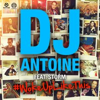 Woke up Like This — DJ Antoine, Storm