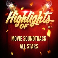 Highlights of Movie Soundtrack All Stars, Vol. 3 — Movie Soundtrack All Stars