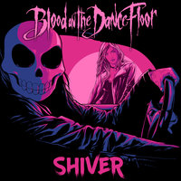 Shiver — Blood On The Dance Floor