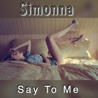 Say to Me — Simonna