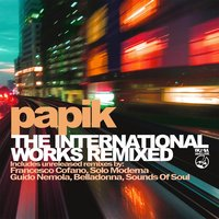 The International Works Remixed — Papik, Includes Unreleased Remixes