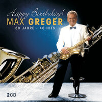 Happy Birthday - 80 Jahre - 40 Hits — Max Greger