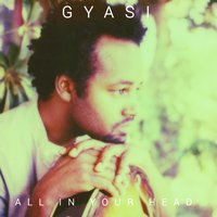 All in Your Head — Gyasi Ross, Gyasi