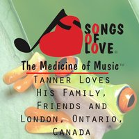 Tanner Loves His Family, Friends and London, Ontario, Canada — D. Barone