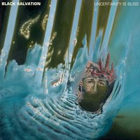 Uncertainty is Bliss — Black Salvation