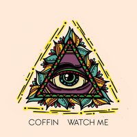 Watch Me — Coffin