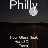 Hour Glass — Philly, Hand$Ome Frank