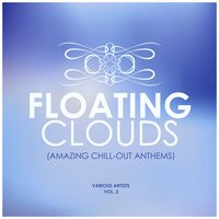 Floating Clouds (Amazing Chill out Anthems), Vol. 3 — сборник
