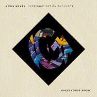 Everybody Get on the Floor — Kevin McKay