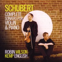 Schubert: Complete Sonatas for Violin and Piano — Франц Шуберт, Robin Wilson, Kemp English