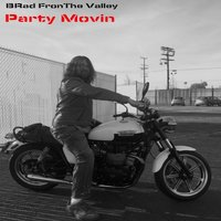 Party Movin — BRad From The Valley