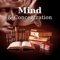 Mind & Concentration – Classical Tracks for Study, Focus, Creative Sounds to Learn — Studying Music Group